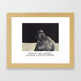 Should I kill myself or have a cup of coffee? Framed Art Print