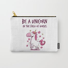 Be A Unicorn In The Field Of Horses Carry-All Pouch