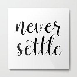 Never Settle Metal Print