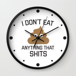 I Don't Eat Anything That Shits, Funny Vegan, Quote Wall Clock