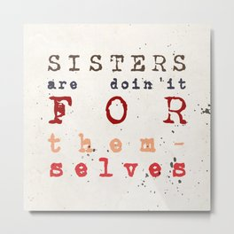 Quote - sisters are doin'it for themselves Metal Print