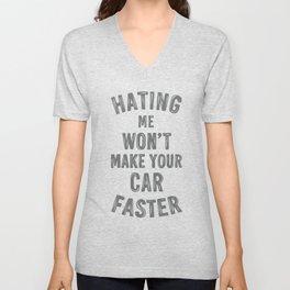 Hating me won't make your car faster Unisex V-Neck