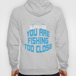 If You Can Read This You Are Fishing Too Close - Funny Fishing Quote Gift Hoody