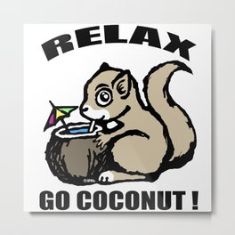 Relax! Go Coconut Metal Print