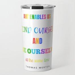 Art Enables us to Find Ourselves Travel Mug