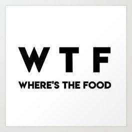 WTF Where's The Food Art Print