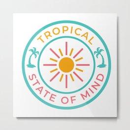 Tropical State of Mind Metal Print