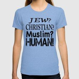 Jew-Christian-Muslim-Human! T-shirt