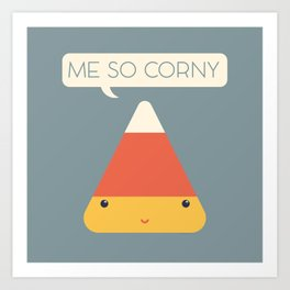 Me So Corny Art Print