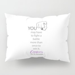 Cancer survivor quotes with focus on YOU- For world Cancer Day February 4th Pillow Sham