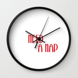 Funny Nap King T-shirt Design Go away, I need to take a Nap Wall Clock