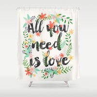 all you need is love Shower Curtains featuring ALL YOU NEED IS LOVE by Mia Charro