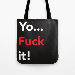 Yo... Fuck it! Tote Bag