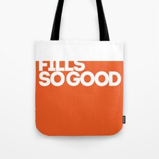 fills so good Tote Bag