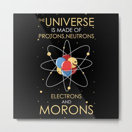 The Universe Is Made Of Metal Print