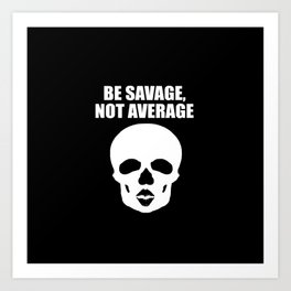 Be savage not average funny quote Art Print