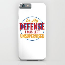 Cute & Funny In My Defense I Was Left Unsupervised iPhone Case