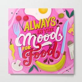 Always in the mood for food Metal Print