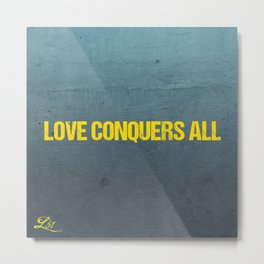 LOVE CONQUERS ALL!!! Metal Print