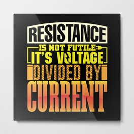 Reistance divided by current funny electrician Metal Print