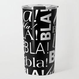 Bla!Bla!Bla! Travel Mug
