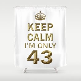 I'm only 43 Shower Curtain