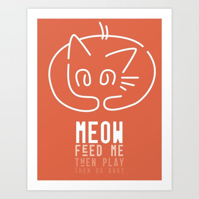 meow, then go away Art Print