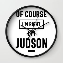 Of Course I'm Right I'm Judson Funny Gifts Name Wall Clock