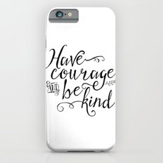 Have Courage and Be Kind (BW) Slim Case iPhone 6s