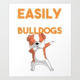 Bulldog Shirt, Easily Distracted By Bulldogs, Funny Dog Art for Bulldog Mom and Bulldog Dad, Dog Art Print