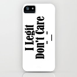 I Legit Don't Care Funny Sarcasm Adulthood Sucks Thug Meme iPhone Case