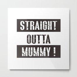 straight outta mummy Metal Print