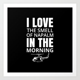 I love the smell of Napalm in the morning Art Print