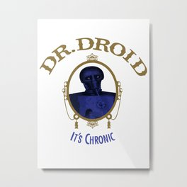 Dr Droid (It's Chronic) Metal Print