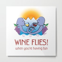 Wine Flies when you're having fun Metal Print