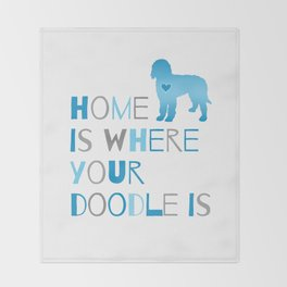 Home is where your Doodle is, Art for the Labradoodle or Goldendoodle dog lover Throw Blanket