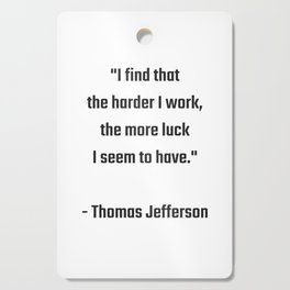 I find that the harder I work, the more luck I seem to have - Thomas Jefferson Success quote Cutting Board