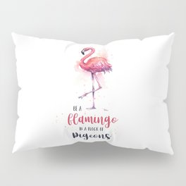 Be a Flamingo in a Flock of Pigeons Watercolor Typography Animals Pillow Sham