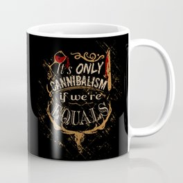 it' only cannibalism if we're equal. Coffee Mug