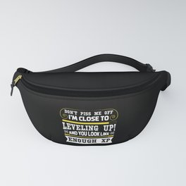 Don't piss me off I'm close to leveling up! and Fanny Pack