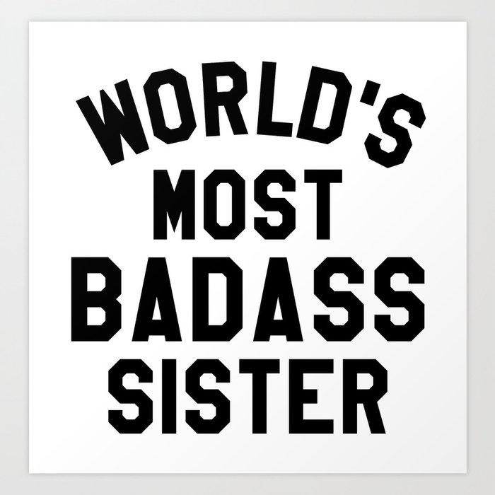 WORLD'S MOST BADASS SISTER Art Print