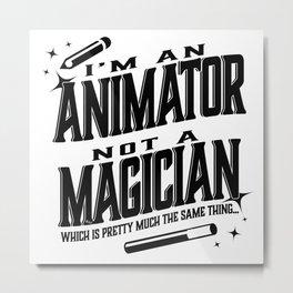 I'm an animator, not a magician Metal Print