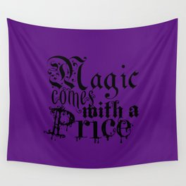 Magic comes with a Price  Wall Tapestry