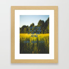 Everything you do now is for your future. Think about that! Framed Art Print
