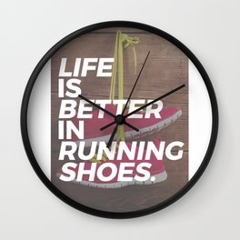 Life is better in running shoes. Real runners know why they choose to run, whether it's sprint, jog Wall Clock
