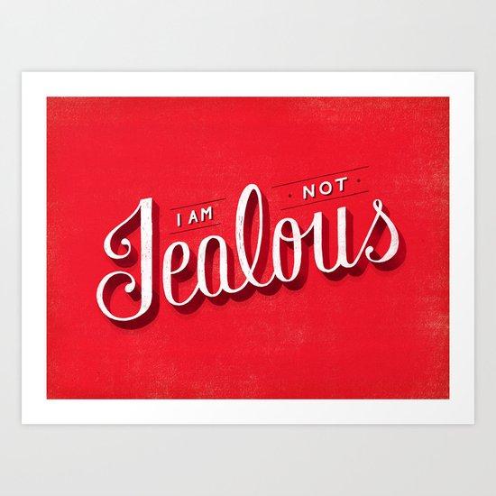 I'm Not Jealous Art Print