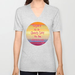 Today is a good day to be Amazing  Unisex V-Neck