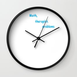 Dear Math I'm Not a Therapist Solve Your Own Problem Wall Clock