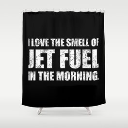 I Love The Smell Of Jet Fuel In The Morning Funny Aviation Design Shower Curtain