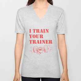 I Train Your Trainer - Funny Workout Unisex V-Neck